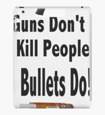 guns don't kill people. bullets do iPad Case/Skin