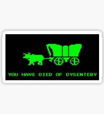 OREGON TRAIL: YOU HAVE DIED OF DYSENTERY Sticker