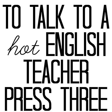 """To talk to a hot English teacher press three."" by xoashleyy"