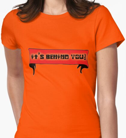 it's behind you! T-Shirt