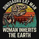 Dinosaurier essen Mann, Frau erbt die Erde! von Charles Mac