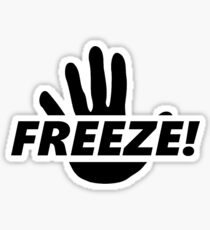 Freeze! [Version One] Sticker