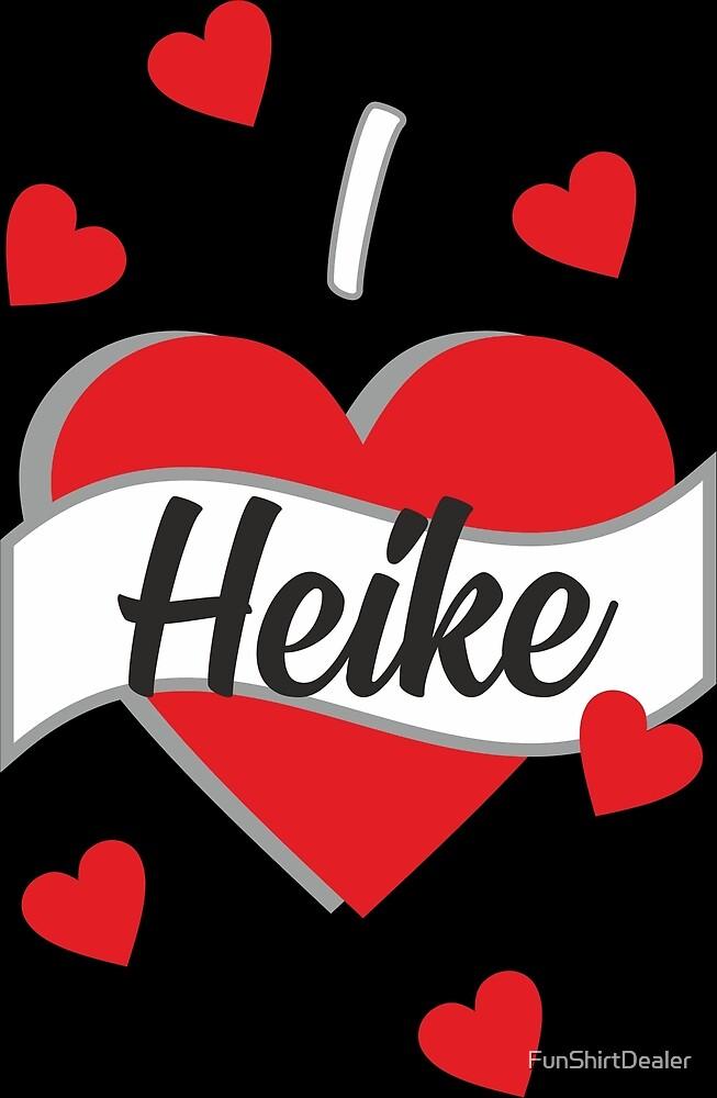 I Love Heike - Ich liebe Heike von FunShirtDealer