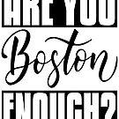 Sind Sie Boston genug? Brave Boston hat mich aufgezogen Massachusetts New England von ProjectX23