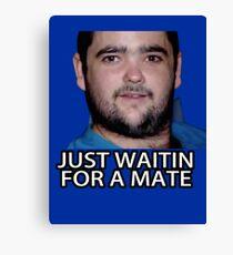 Just Waitin for a Mate Canvas Print