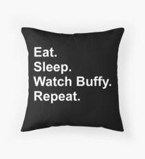 Eat. Sleep. Watch Buffy. Repeat. Throw Pillow