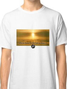 When the Sun has set, no candle can replace it Classic T-Shirt