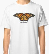 Monarch Butterfly - Got Milkweed? Classic T-Shirt