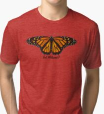Monarch Butterfly - Got Milkweed? Tri-blend T-Shirt