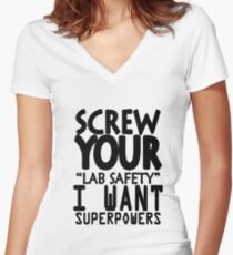 Screw your lab safety i want superpowers geek funny nerd Women's Fitted V-Neck T-Shirt