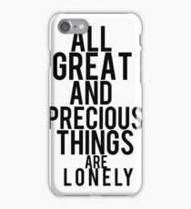 All Great and Precious Things Are Lonely  iPhone Case/Skin