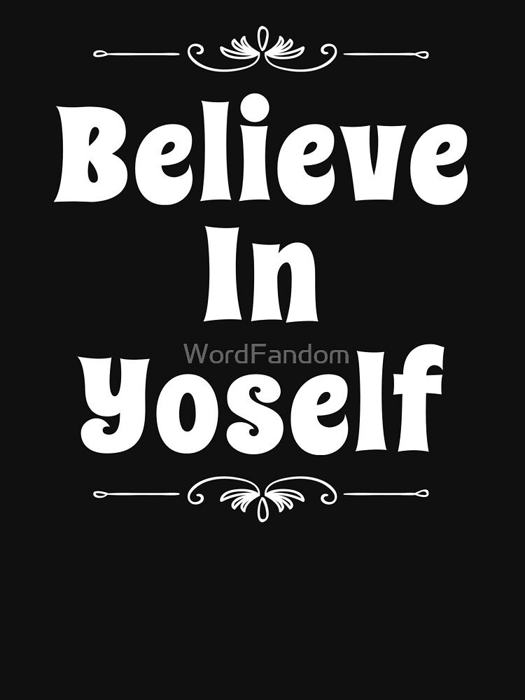 Motivational Inspirational and Positive quote - Believe in yoself typography text art by Word Fandom - wordfandom by WordFandom