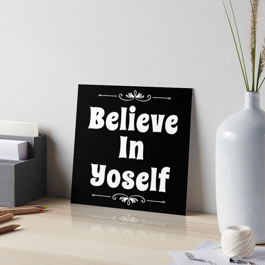 Motivational Inspirational and Positive quote - Believe in yoself typography text art by Word Fandom - wordfandom Art Board Print