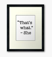 That's what she said shirt Framed Print