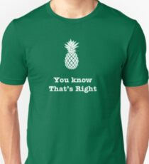 You know that's Right!--Pineapple T-Shirt