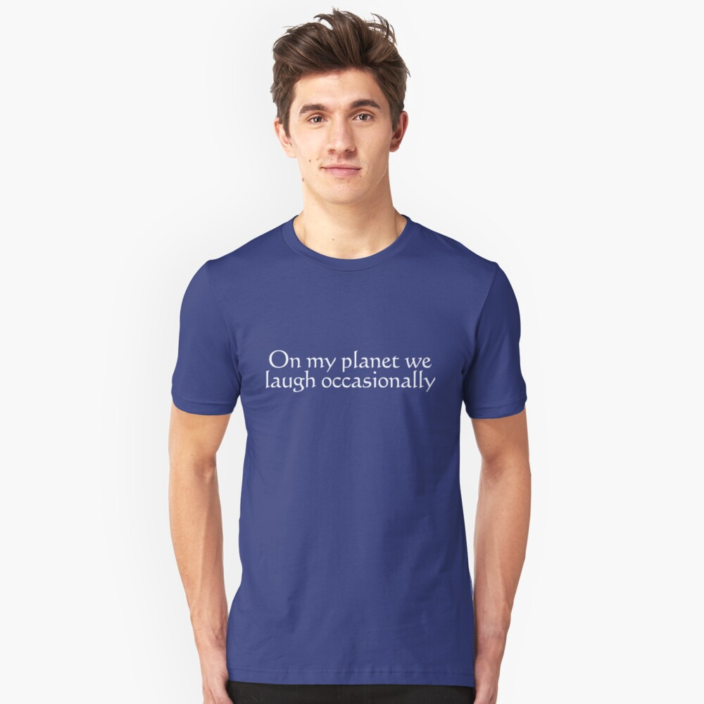 On my planet we laugh occasionally Unisex T-Shirt Front