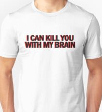 """Also, I can kill you with my brain""  Unisex T-Shirt"