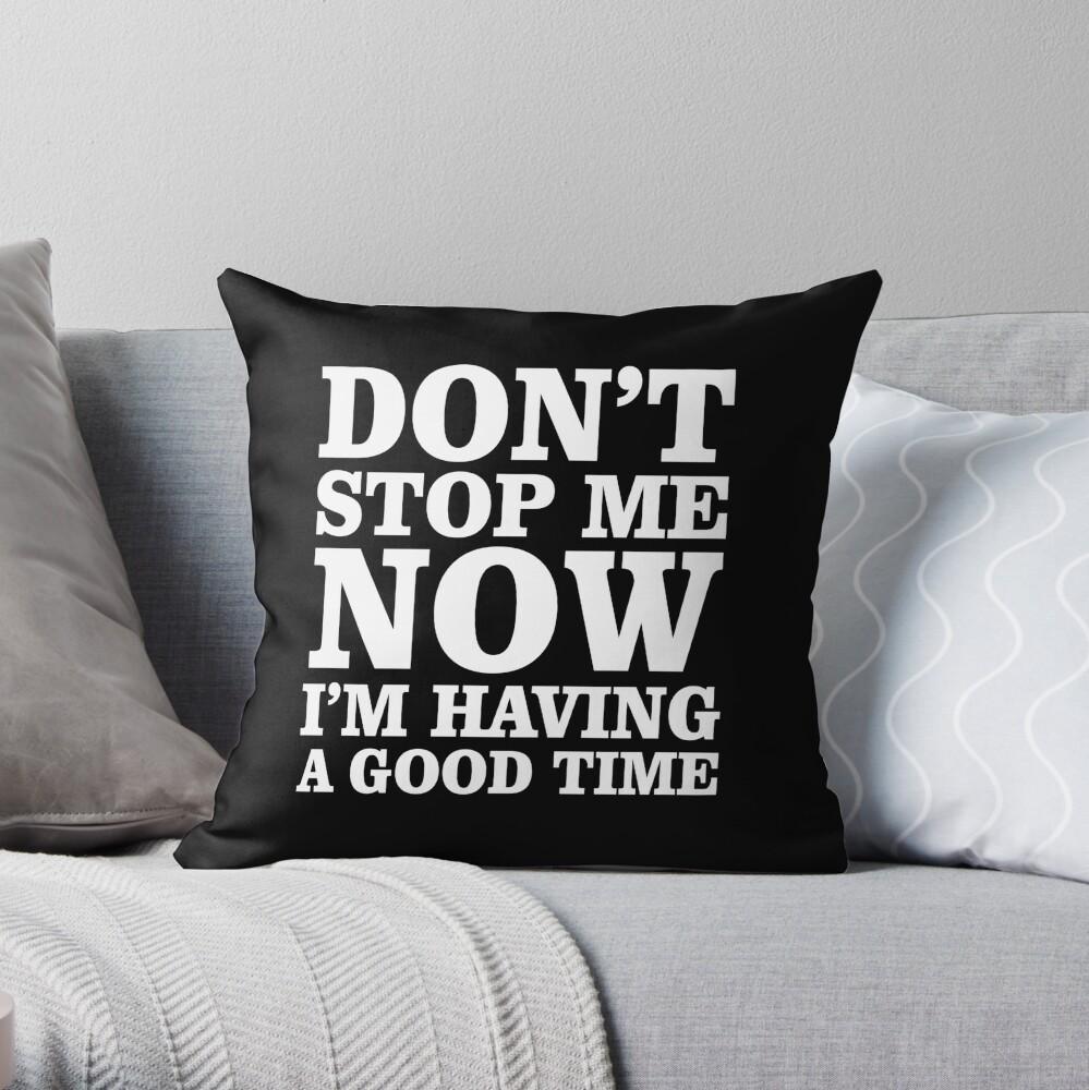 Don't Stop now Throw Pillow