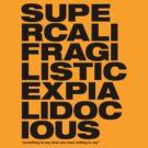 Supercalifragilisticexpialidocious by Naf4d
