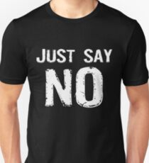 Just Say NO Unisex T-Shirt