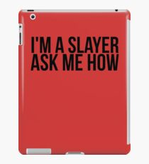I'm A Slayer, Ask Me How iPad Case/Skin