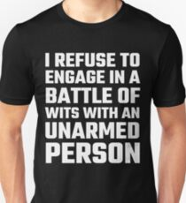 I Refuse To Engage In A Battle Of Wits Unisex T-Shirt