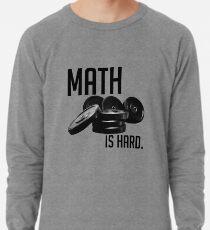 Mathe ist schwer Leichtes Sweatshirt