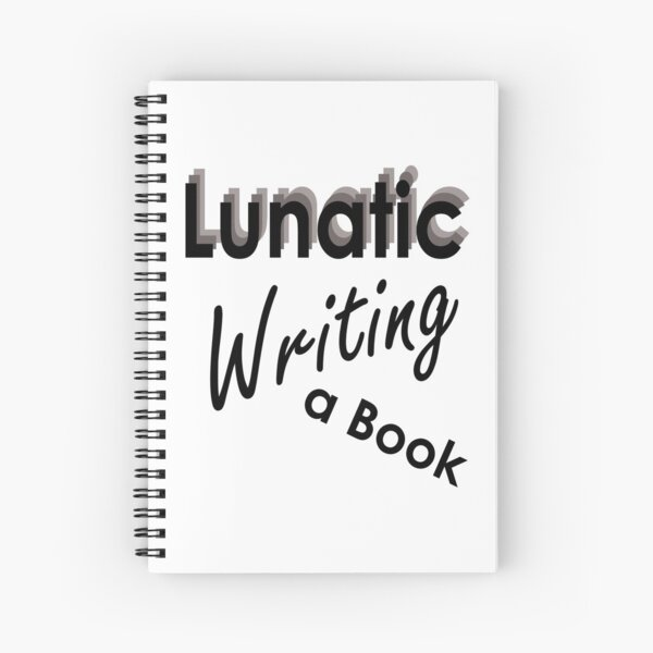 Lunatic Writing A Book - Notebook Spiral Notebook