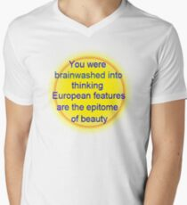 you were brainwashed into thinking european features are the epitome of beauty Men's V-Neck T-Shirt