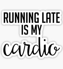 Running Late is My Cardio - Black & White Sticker