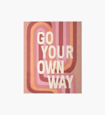 Go your own way Art Board Print