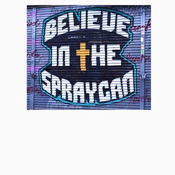 Believe in the Spray Can by samchamberlaine