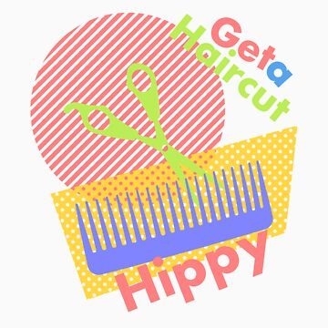 Get a Haircut Hippy by vinylsoda89
