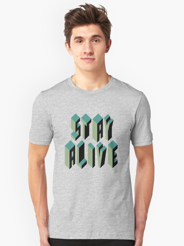 Stay Alive Unisex T-Shirt Front