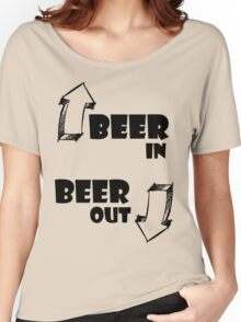 Beer In, Beer Out Women's Relaxed Fit T-Shirt