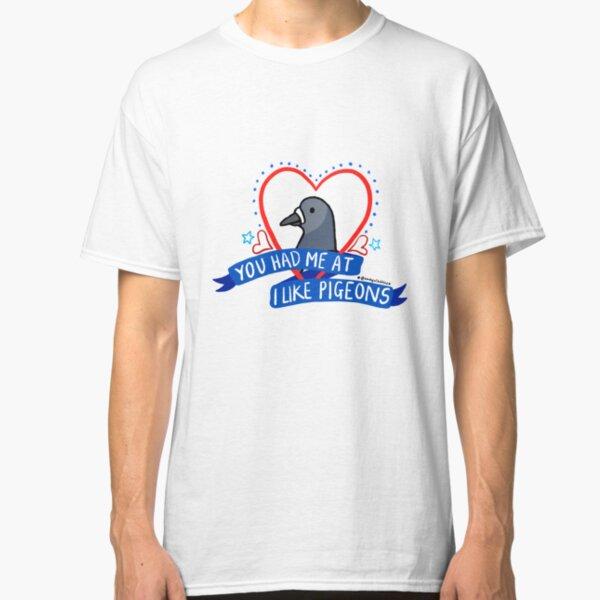 You Had Me At I Like Pigeons Classic T-Shirt