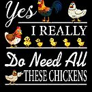 Yes I Really Do Need All These Chickens Funny von mjacobp
