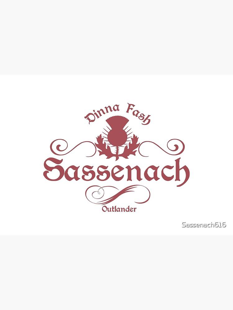 Dinna Fash Sassenach by Sassenach616
