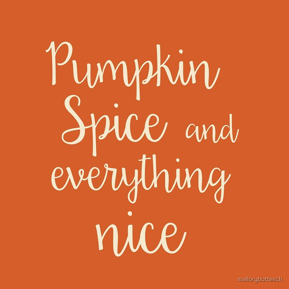 Image result for pumpkin spice and everything nice
