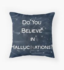 Believe in Hallucinations Throw Pillow