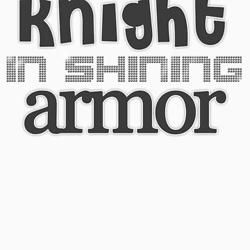 Knight In Shining Armor Text. by qtee