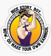 Nice Story, Boy... Go make your own sammich - Rosie Riveter Style Graphic Sticker