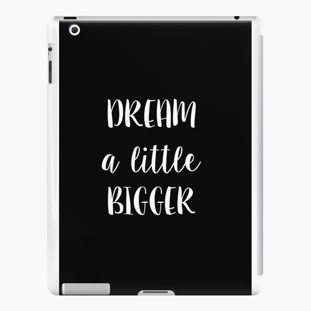 Dream a little bigger iPad Cases & Skins