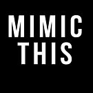 Mimic This by Skejpr