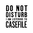 Do Not Disturb – I'm Listening to Casefile (Dark) by casefile2016