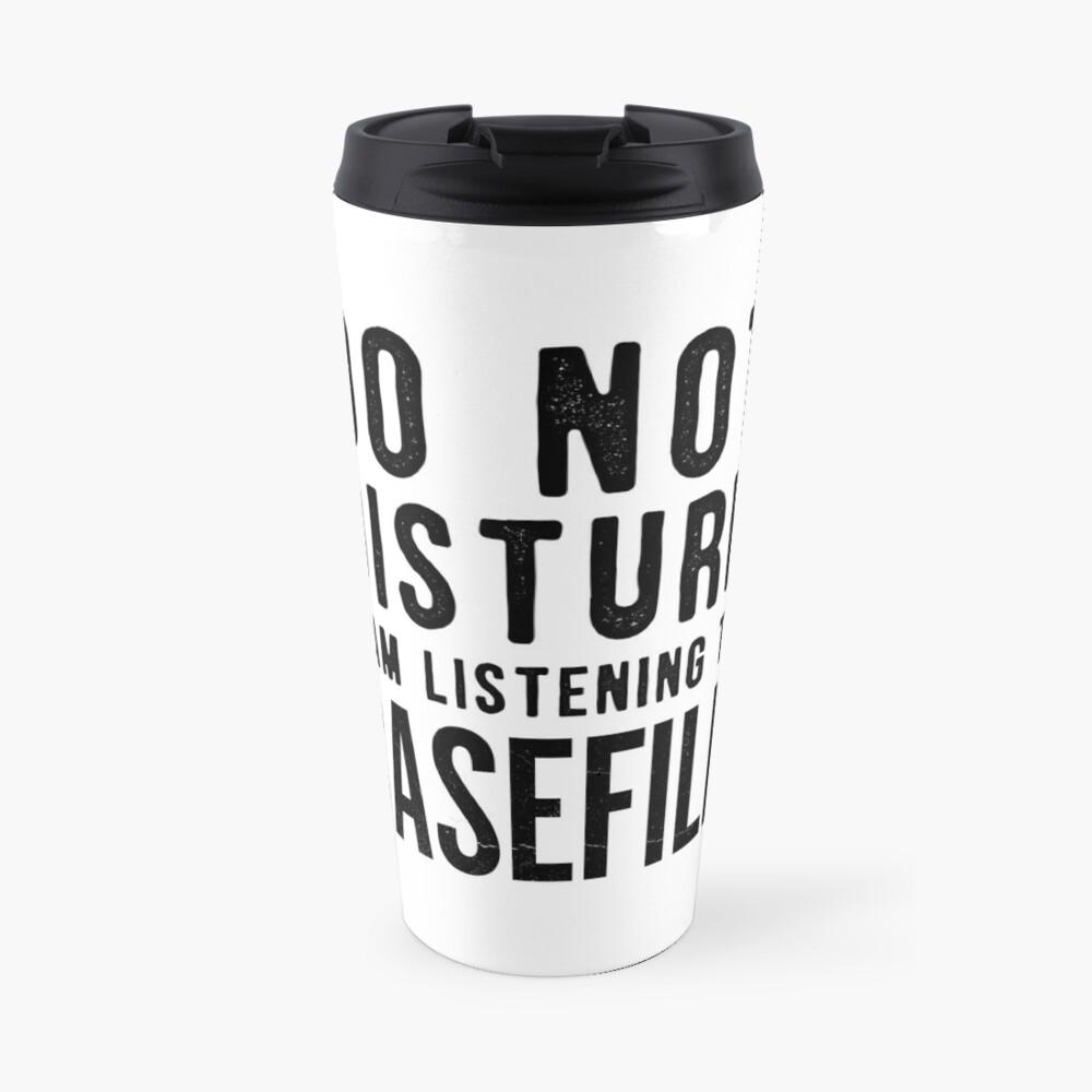Do Not Disturb – I'm Listening to Casefile (Dark) Travel Mug