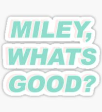 miley, whats good? Sticker