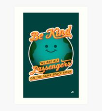Be Kind - We Are All Passengers on the Same Space Rock Art Print