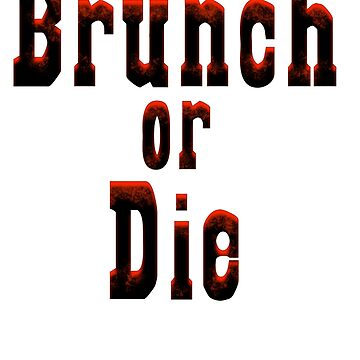 Brunch or Die by NicoRosso