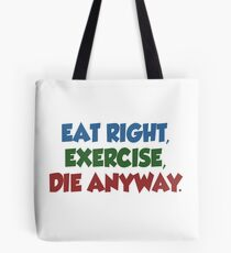 Eat Right, Exercise, Die Anyway Fitness Dieting Tote Bag